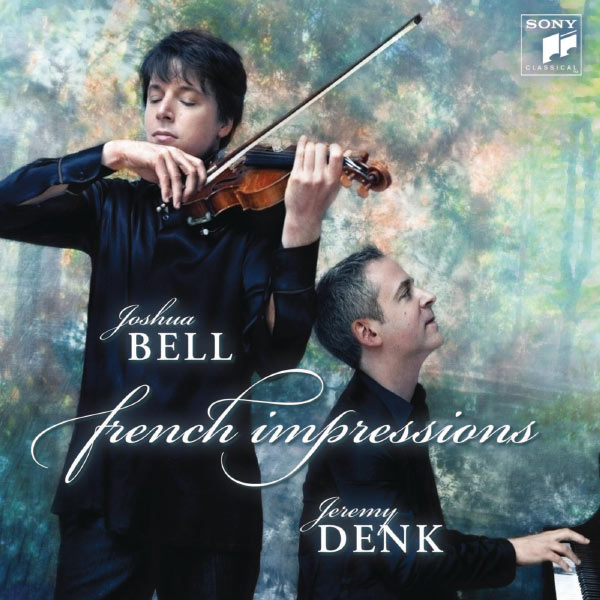 "Joshua Bell - ""French Impressions"" (Sonates pour violon & piano de Saint-Saëns, Franck, Ravel)"