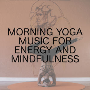 Morning Yoga Music For Energy And Mindfulness