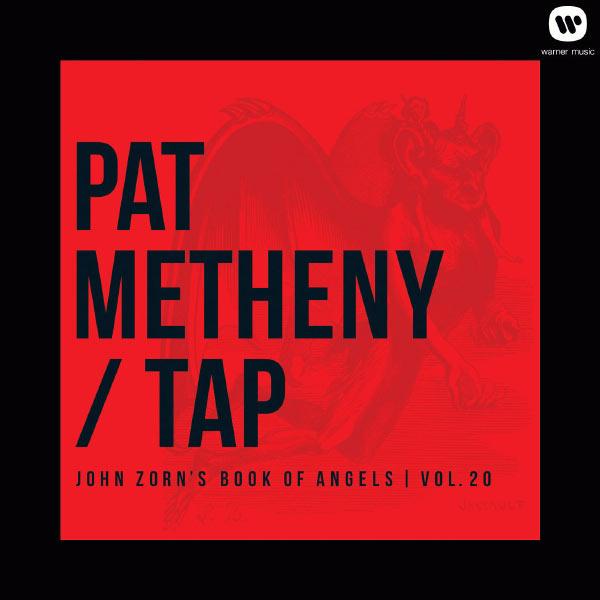 Pat Metheny - Tap: John Zorn's Book of Angels, Vol. 20