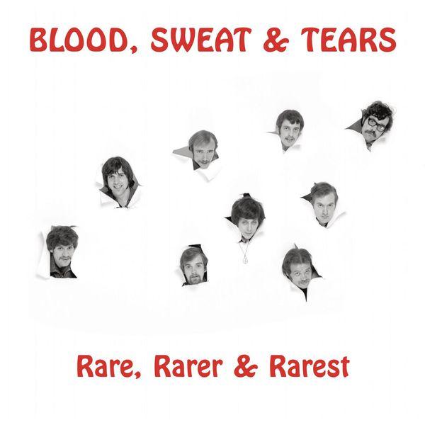 Blood, Sweat & Tears - Rare, Rarer & Rarest