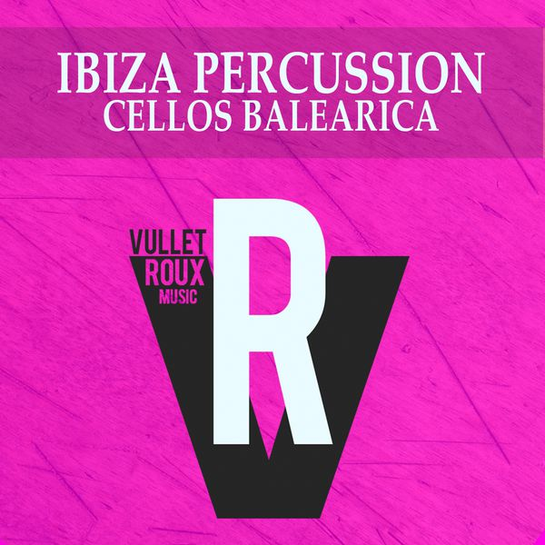 Cellos Balearica|Ibiza Percussion  (Main Extended Mix)