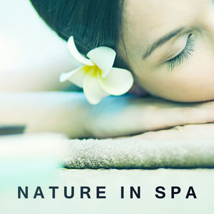 Nature in Spa – Peaceful Nature Sounds for Massage, Pure Relaxation, Zen, Stress Free, Harmony, Wellness, Spa Music