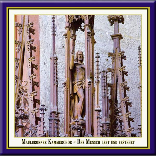 Maulbronner Kammerchor - Der Mensch Lebt und Bestehet