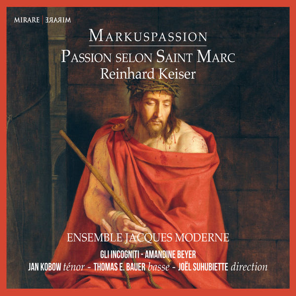 Joël Suhubiette - Reinhard Keiser : Markuspassion