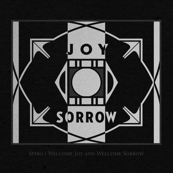 Spiro - Welcome Joy and Welcome Sorrow