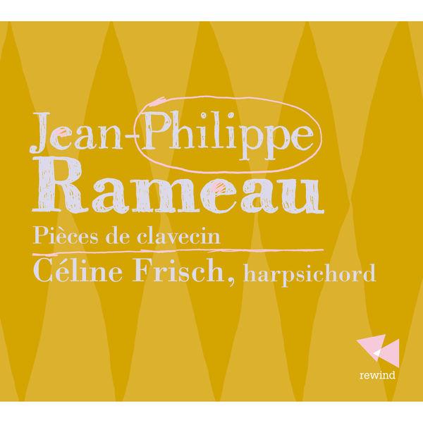 Céline Frisch - Rameau: Pièces de clavecin