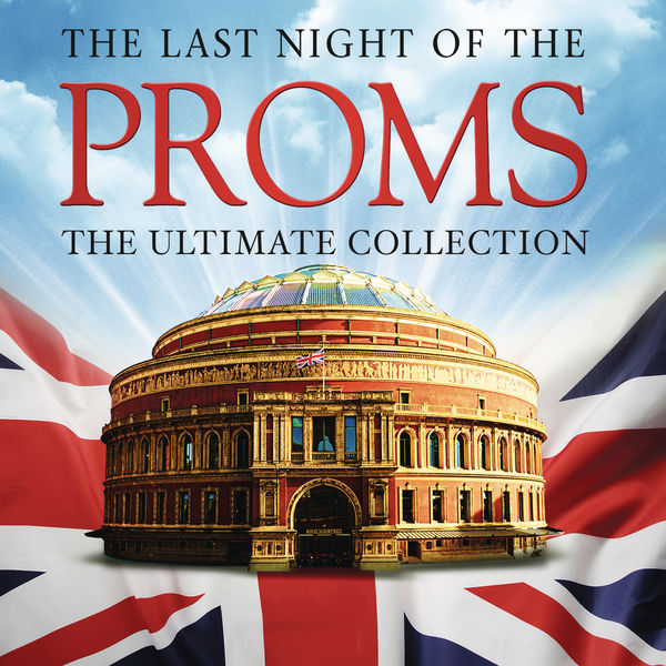 Various Artists - The Last Night of the Proms: The Ultimate Collection