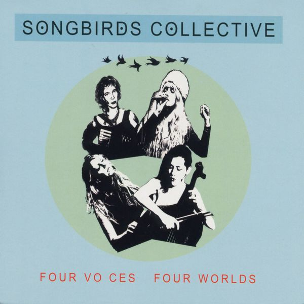 Songbirds Collective - Four Voices Four Worlds