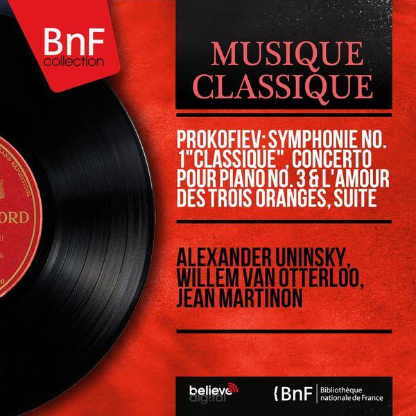 """Alexander Uninsky - Prokofiev: Symphonie No. 1 """"Classique"""", Concerto pour piano No. 3 & L'amour des trois oranges, suite (Mono Version)"""