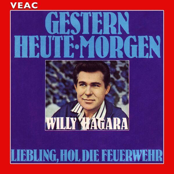 Willy Hagara - Gestern, Heute, Morgen