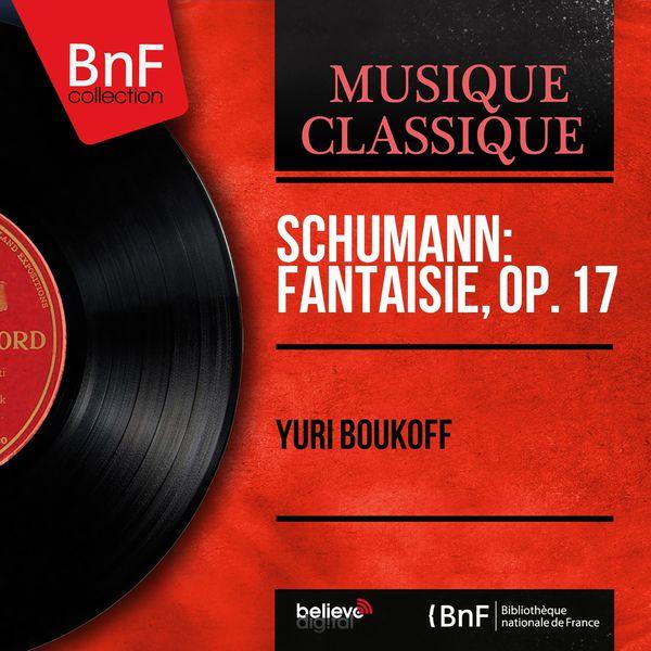 Yuri Boukoff - Schumann: Fantaisie, Op. 17 (Mono Version)