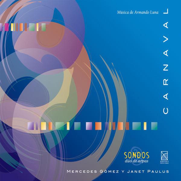 Son Dos (Duo de Arpas)|LUNA, A.: Carnaval / 2 Pieces / 4 Pieces en ostinato / Sonata for 2 Harps / Partita / Impromptus Nos. 1 and 3 / Suite for 2 Harps (Son Dos) (Armando Luna)
