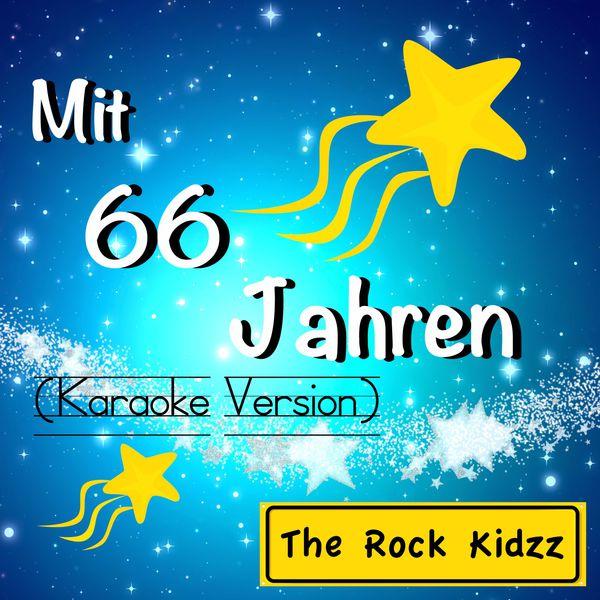 The Rock Kidzz - Mit 66 Jahren (Karaoke Version)