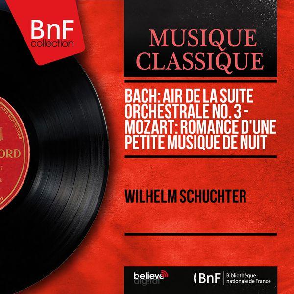 Wilhelm Schüchter - Bach: Air de la Suite orchestrale No. 3 - Mozart: Romance d'Une petite musique de nuit (Mono Version)