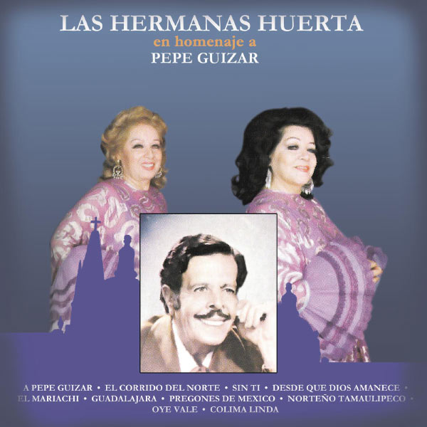 Hermanas Huerta - Las Hermanas Huerta en Homenaje a Pepe Guizar