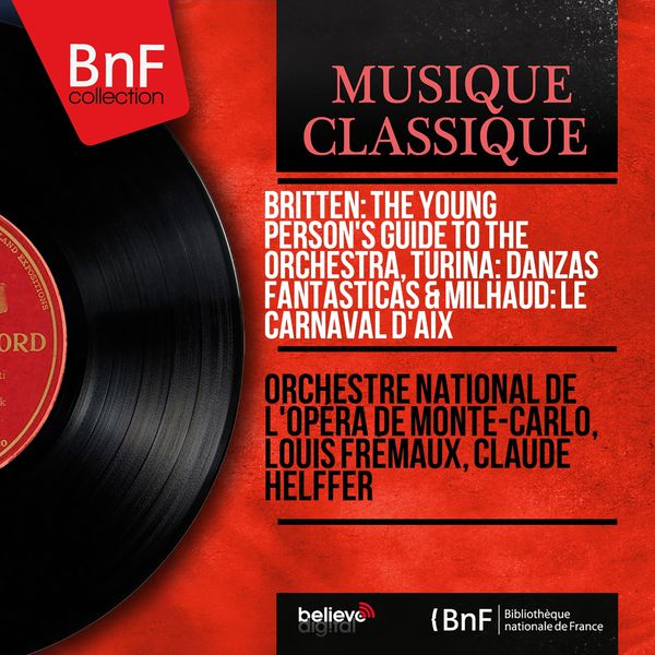 Orchestre National de l'Opéra de Monte-Carlo Britten: The Young Person's Guide to the Orchestra, Turina: Danzas Fantásticas & Milhaud: Le carnaval d'Aix (Remastered, Mono Version)