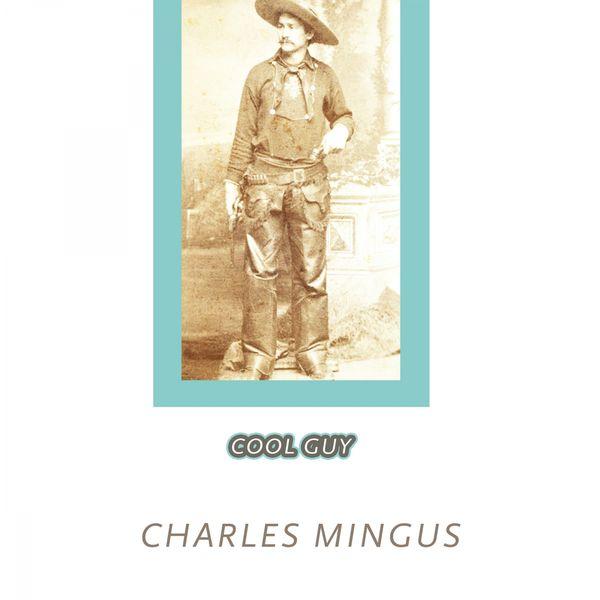 Charles Mingus - Cool Guy