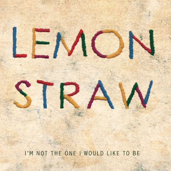 Lemon Straw - I'm Not the One I Would Like to Be