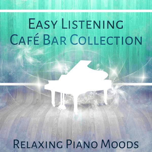 Pianobar Moods - Easy Listening Café Bar Collection – Relaxing Piano Moods