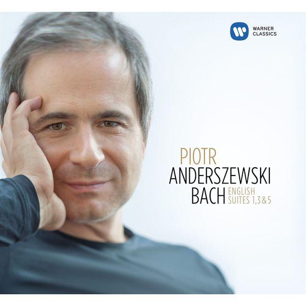 Piotr Anderszewski - J. S. Bach : English Suites Nos 1, 3 & 5