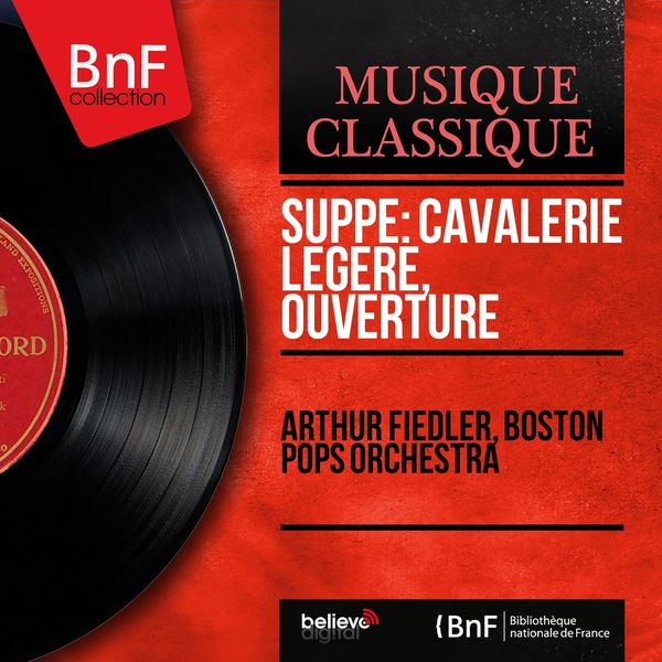 Arthur Fiedler - Suppé: Cavalerie légère, Ouverture (Mono Version)