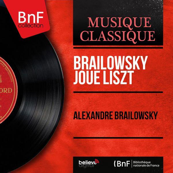 Alexander Brailowsky - Brailowsky joue Liszt (Mono Version)