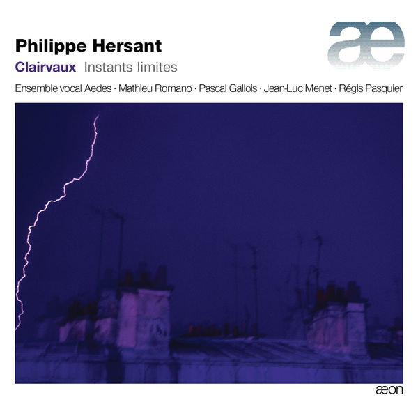 Mathieu Romano - Philippe Hersant : Instants limites (Clairvaux)