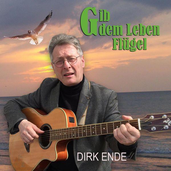 Dirk Ende - Gib dem Leben Flügel
