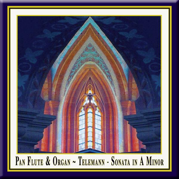 Georg Philipp Telemann - Pan Flute & Organ - Telemann: Sonata in A Minor (Originally composed for Oboe & Basso Continuo)