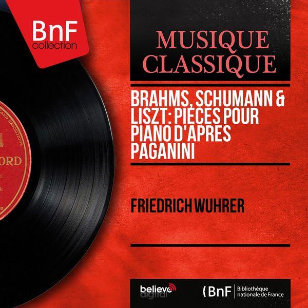 Friedrich Wuhrer - Brahms, Schumann & Liszt: Pièces pour piano d'après Paganini (Mono Version)