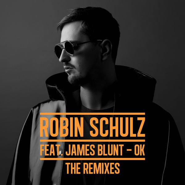 Robin Schulz - OK (feat. James Blunt) [The Remixes]