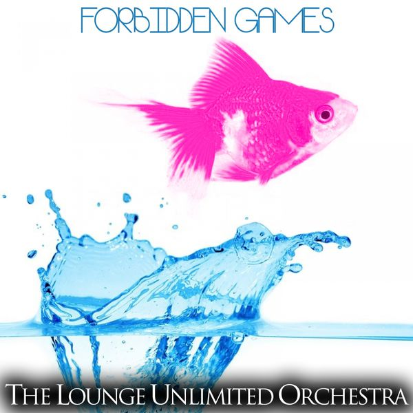 The Lounge Unlimited Orchestra - Forbidden Games
