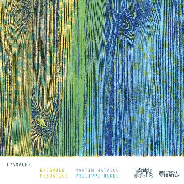 Ensemble Mesostics - Matalon & Hurel : Tramages