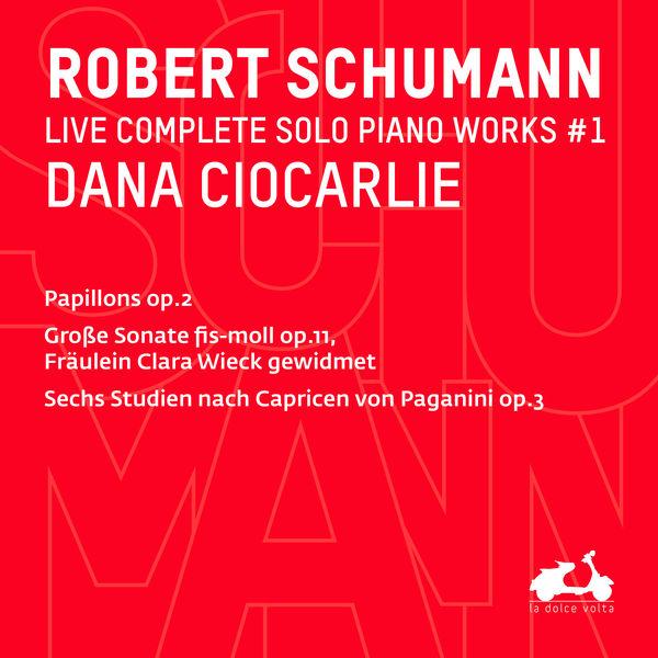 Dana Ciocarlie - R. Schumann : Complete Solo Piano Works, Vol. 1 (Live)
