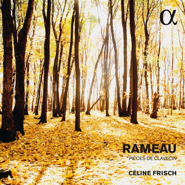 Céline Frisch - Rameau : Pièces de clavecin