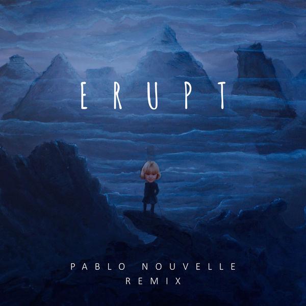 Be The Bear - Erupt (Pablo Nouvelle Remix)