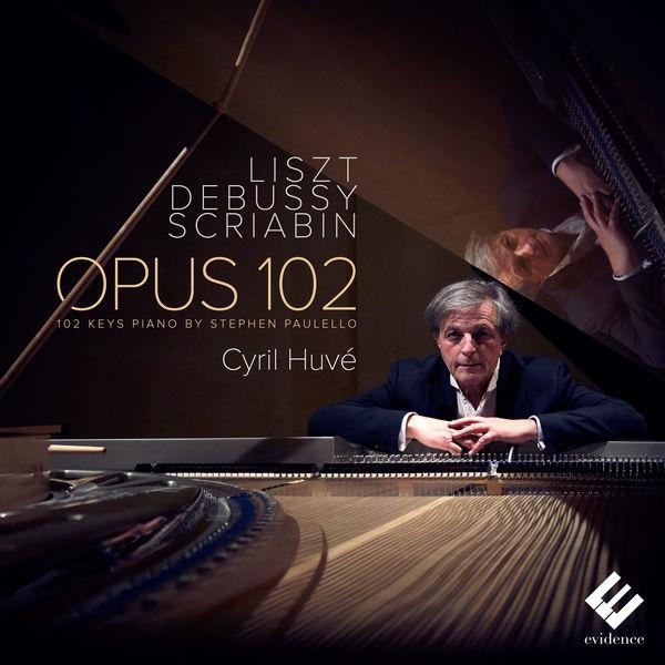 Cyril Huvé|Liszt, Debussy & Scriabin: Opus 102