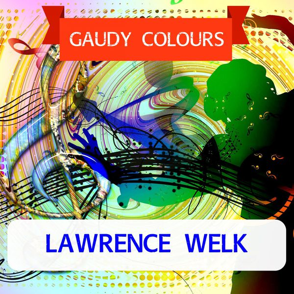 Lawrence Welk - Gaudy Colours