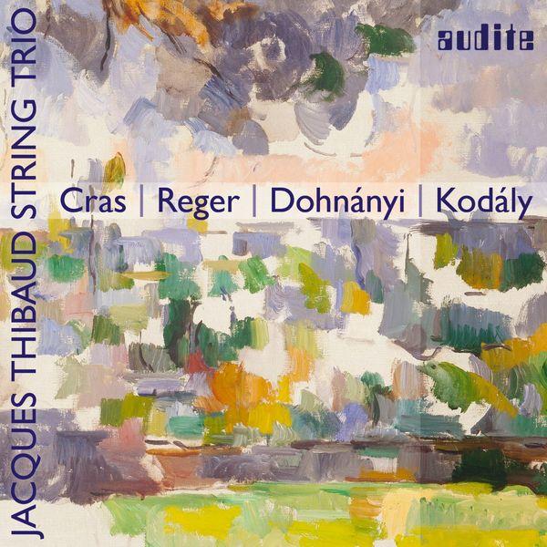 Jacques Thibaud String Trio - Cras, Reger, Dohnányi & Kodály: String Trios