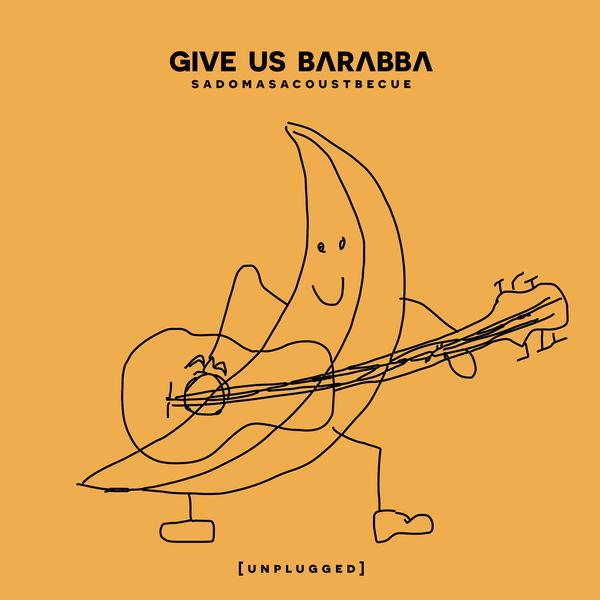 Give Us Barabba - Sadomasacoustbecue
