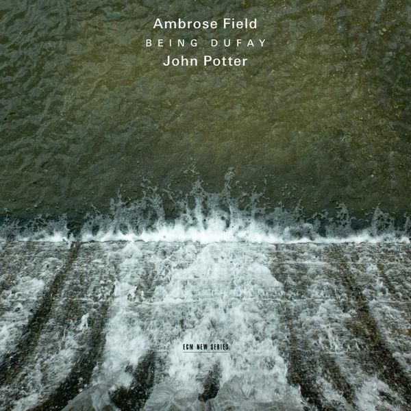 John Potter - Field: Being Dufay
