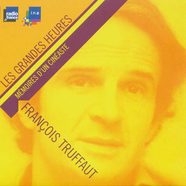 François Truffaut - François Truffaut, mémoires d'un cinéaste - Les Grandes Heures