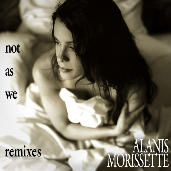 Alanis Morissette - Not as We Remix EP (DMD Maxi)