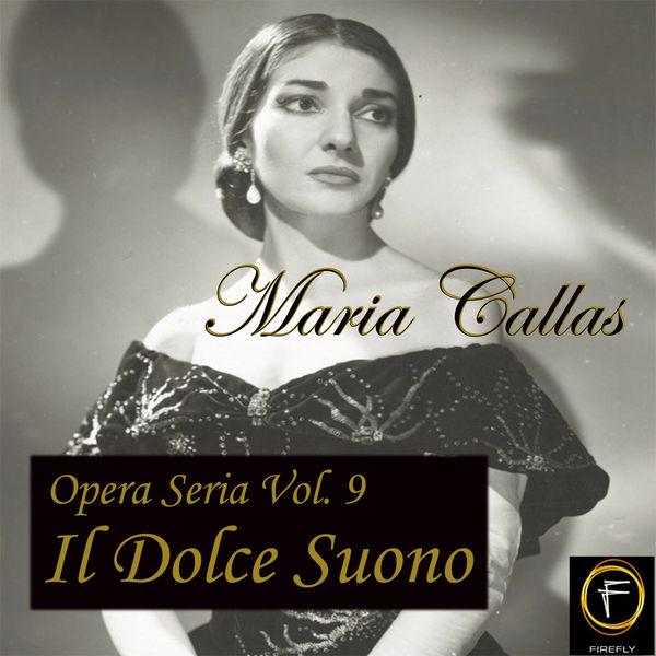 Maria Callas - Opera Seria, Vol. 9: Il Dolce Suono