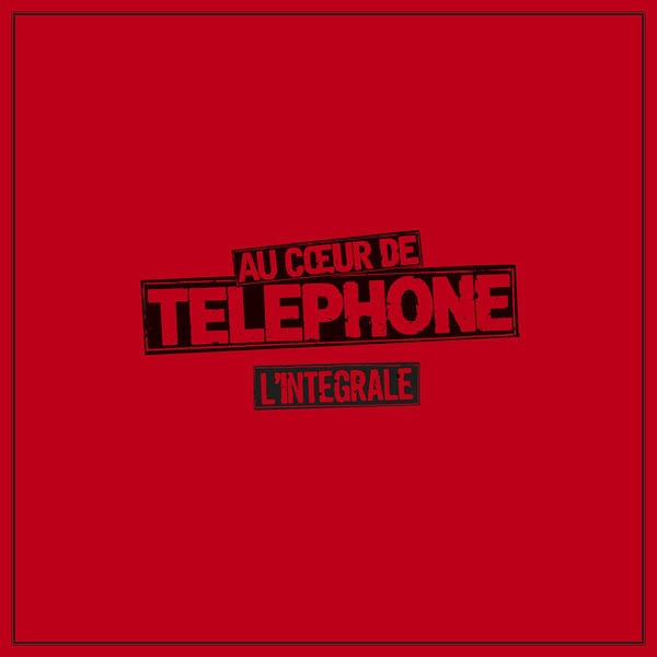 Telephone - Au cœur de Téléphone - L'Intégrale (Remasterisée en 2015) (10CD)