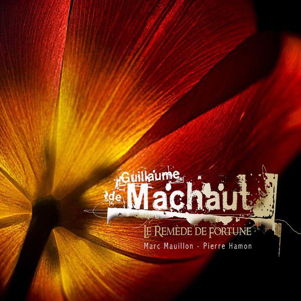 Marc Mauillon - Guillaume de Machaut: Le remède de fortune