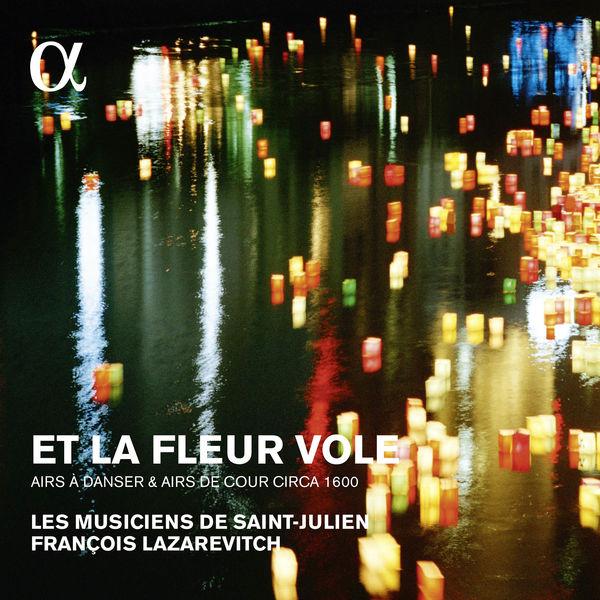 François Lazarevitch - Et la fleur vole. Airs de cour & à danser v. 1600