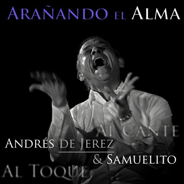 Andrés de Jerez - Arañando el Alma (Al Cante, al Toque)