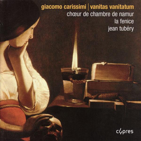 Choeur de Chambre de Namur - Carissimi: Vanitas Vanitatum, Serenata Sciolto havaen dall'alte sponde (I Naviganti) & Missa Sciolto havaen dall'alte sponde
