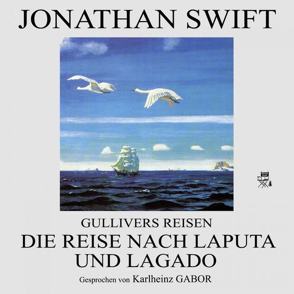 Jonathan Swift - Gullivers Reisen: Die Reise nach Laputa und Lagado